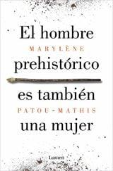El hombre prehistórico es también una mujer - Patou-Mathis, M.