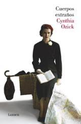 Cuerpos extraños - Ozick, Cynthia