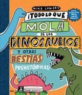 ¡Todo lo que mola de los dinosaurios y otras bestias prehistórica - Lowery, Mike