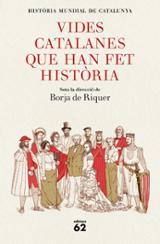 Vides catalanes que han fet història - De Riquer, Borja (Dir.)