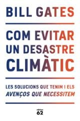 Com evitar un desastre climàtic. Les solucions que tenim i els av - Gates, Bill