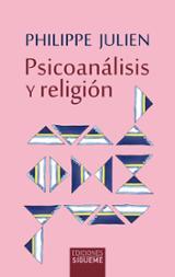 Psicoanálisis y religión. Freud - Jung - Lacan - Julien, Philippe