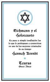 Eichmann y el Holocausto - Arendt, Hannah