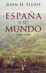 España y su mundo (1500-1700) - Elliot, John