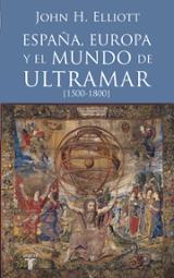 España, Europa y el mundo de ultramar (1500-1800) - Elliot, John