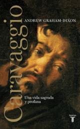 Caravaggio. Una vida sagrada y profana - Graham-Dixon, Andrew