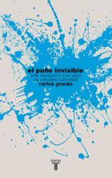 El puño invisible. Arte, revolución y un siglo de cambios cultura - Granés Maya, Carlos