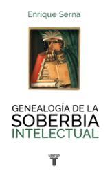 Genealogía de la soberbia intelectual - Serna, Enrique