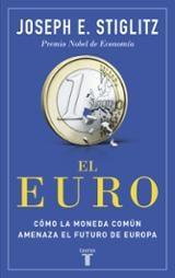 El Euro. Cómo la moneda común amenaza el futuro de Europa