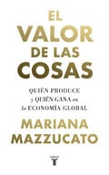 El valor de las cosas - Mazzucato, Mariana