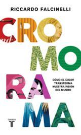 Cromorama. Cómo el color transforma nuestra visión del mundo - Falcinelli, Riccardo