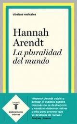 La pluralidad del mundo - Arendt, Hannah