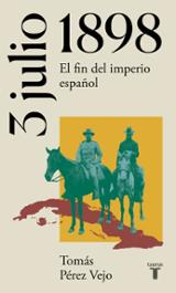 3 de julio de 1898. El fin del imperio español - Pérez Vejo, Tomás
