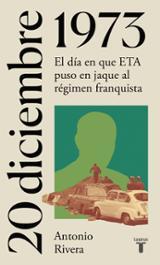 20 de diciembre de 1973. El día en que ETA puso en jaque al régim - Rivera, Antonio
