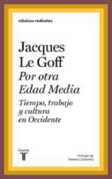 Por Otra Edad Media. Tiempo, trabajo y cultura en Occidente - Le Goff, Jacques
