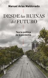 Desde las ruinas del futuro - Arias Maldonado, Manuel