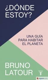 ¿Dónde estoy? Una guía para habitar el planeta - Latour, Bruno