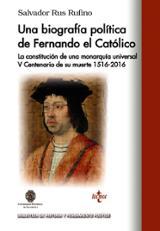 Una biografía política de Fernando El Católico. La constitución d - Rus Rufino, Salvador