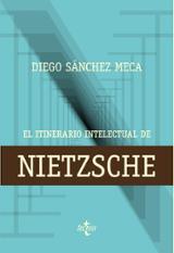 El itinerario intelectural de Nietzsche - Sánchez Meca, Diego