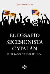 El desafío secesionista catalán - Reig Tapia, Alberto