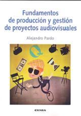 Fundamentos de producción y gestión de proyectos audiovisuales - Pardo, Alejandro