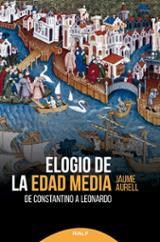 Elogio de la Edad Media: De Constantino a Leonardo - Aurell, Jaume