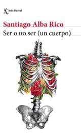 Ser o no ser (un cuerpo) - Alba Rico, Santiago
