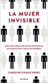 La mujer invisible. El poder de los datos en un mundo diseñado po - Criado-Perez, Caroline
