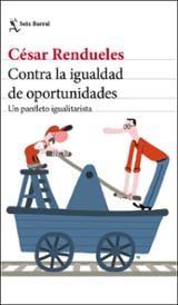 Contra la igualdad de oportunidades - Rendueles, César