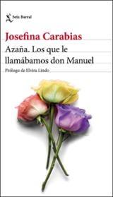 Azaña. Los que le llamábamos don Manuel - Carabias, Josefina