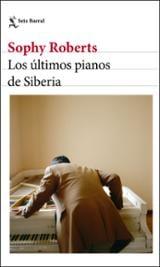 Los últimos pianos de Siberia - Roberts, Sophy