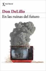En las ruinas del futuro - DeLillo, Don