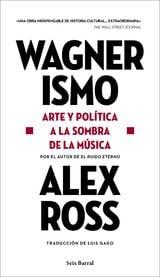 Wagnerismo. Arte y política a la sombra de la música - Ross, Alex