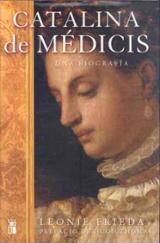 Catalina de Médicis: una biografía - Frieda, Leonie