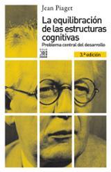 La equilibración de las estructuras cognitivas - Piaget, Jean