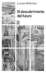 El descubrimiento del futuro - Hölscher, Lucian
