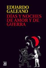 Días y noches de amor y de guerra - Galeano, Eduardo