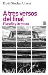 A tres versos del final. Filosofía y literatura - Sánchez Usanos, David