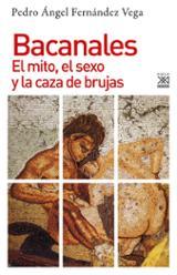 Bacanales. El mito, el sexo y la caza de brujas - Fernández Vega, Pedro Ángel