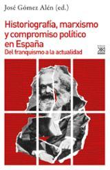 Historiografía, marxismo y compromiso político en España. Del fra - Gómez Alén, José (ed.)