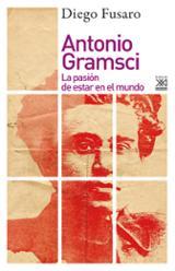 Antonio Gramsci. La pasión de estar en el mundo - Fusaro, Diego