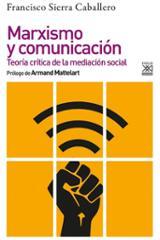 Marxismo y comunicación. Teoría crítica de la mediación social - Sierra Caballero, Francisco