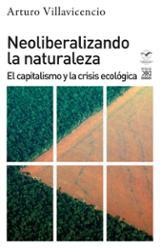 Neoliberalizando la naturaleza. El capitalismo y la crisis ecológ - Villavicencio, Arturo