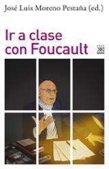 Ir a clase con Foucault - Moreno Pestaña, José Luis (ed.)
