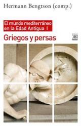 Griegos y persas. El mundo mediterráneo en la Edad Antigua I. - Bengston, Hermann