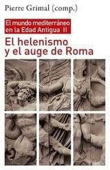 El mundo mediterráneo en la Edad Antigua II. El helenismo y el auge de Roma - Grimal, Pierre (compl.)