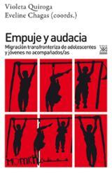 Empuje y audacia. Migración transfronteriza de adolescentes y jóv - Quiroga, V; Chagas, E. (coords.)