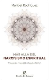 Más allá del narcisismo espiritual - Rodríguez Fernández, María Isabel