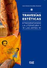 Travesias estéticas. Etnografiando la literatura y las artes