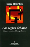 Las reglas del arte: génesis y estructura del campo literario - Bourdieu, Pierre